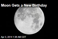 Moon Gets a New Birthday