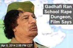 Gadhafi Ran School Rape Dungeon, Film Says