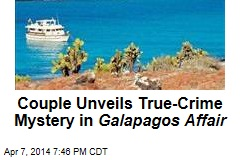 Couple Unveils True-Crime Mystery in Galapagos Affair