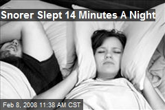 Snorer Slept 14 Minutes A Night