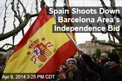 Spain Shoots Down Barcelona Area's Independence Bid