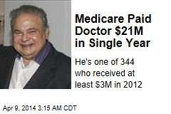 Medicare Paid Doctor $21M in Single Year