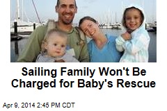 Sailing Family Won't Be Charged for Baby's Rescue