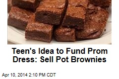 Teen's Idea to Fund Prom Dress: Sell Pot Brownies