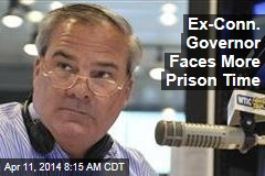 Ex-Conn. Governor Faces More Prison Time