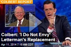 Colbert: 'I Do Not Envy' Letterman's Replacement