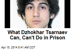 What Dzhokhar Tsarnaev Can, Can't Do in Prison