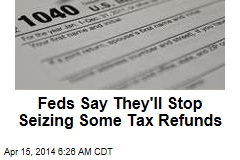 Feds Say They'll Stop Seizing Some Tax Refunds