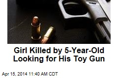Girl Killed by 5-Year-Old Looking for His Toy Gun