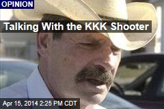 Talking With the KKK Shooter