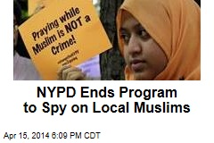 NYPD Ends Program to Spy on Local Muslims