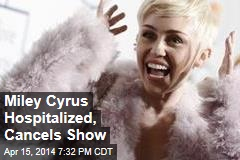 Miley Cyrus Hospitalized, Cancels Show