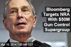 Bloomberg Targets NRA With $50M Gun Control Supergroup