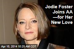 Jodie Foster Joins AA —for Her New Love