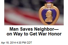 Man Saves Neighbor— on Way to Get War Honor