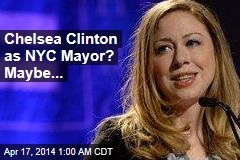Chelsea Clinton as NYC Mayor? Maybe ...