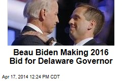 Beau Biden Making 2016 Bid for Delaware Governor