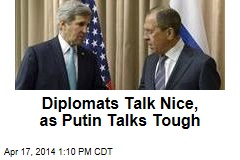Diplomats Talk Nice, as Putin Talks Tough