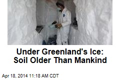 Under Greenland's Ice: Soil Older Than Mankind