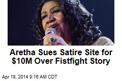 Aretha Sues Satire Site for $10M Over Fistfight Story