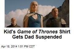 Kid's Game of Thrones Shirt Gets Dad Suspended