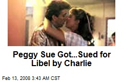 Peggy Sue Got...Sued for Libel by Charlie