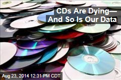 CDs Are Dying— And So Is Our Data