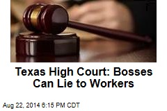 Texas High Court: Bosses Can Lie to Workers