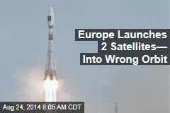 Europe Launches 2 Satellites— Into Wrong Orbit