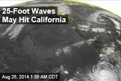 25-Foot Waves May Hit California