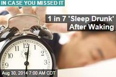 1 in 7 'Sleep Drunk' After Waking