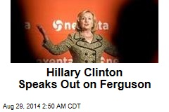 Hillary Clinton Speaks Out on Ferguson