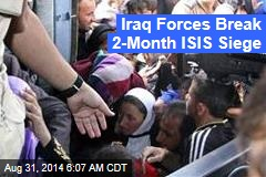 Iraq Forces Break 2-Month ISIS Siege