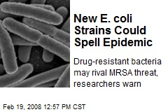 New E. coli Strains Could Spell Epidemic