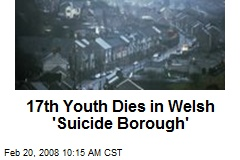17th Youth Dies in Welsh 'Suicide Borough'