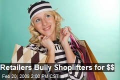 Retailers Bully Shoplifters for $$