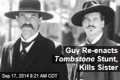 Guy Re-enacts Tombstone Stunt, Kills Sister