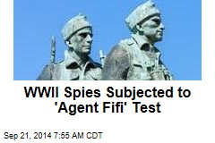 WWII Spies Subjected to 'Agent Fifi' Test