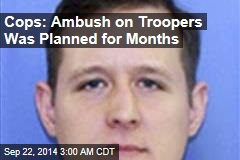 Cops: Ambush on Troopers Was Planned for Months