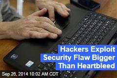 Hackers Exploit Security Flaw Bigger Than Heartbleed