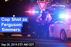 Cop Shot as Ferguson Simmers