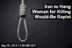 Iran to Hang Woman for Killing Would-Be Rapist