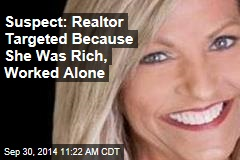Suspect: Realtor Targeted Because She Was Rich, Worked Alone
