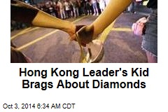 Hong Kong Leader's Kid Brags About Diamonds