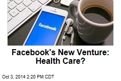 Facebook's New Venture: Health Care?