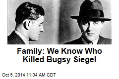 Family: We Know Who Killed Bugsy Siegel