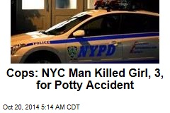 Cops: NYC Man Killed Girl, 3, for Potty Accident
