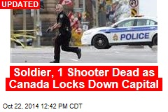 Soldier, 1 Shooter Dead as Canada Locks Down Capital