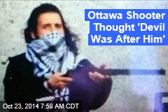Ottawa Shooter Thought 'Devil Was After Him'