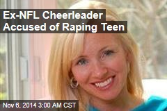 Ex-NFL Cheerleader Accused of Raping Teen